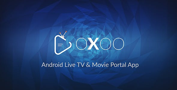 OXOO v1.1.4 - Android Live TV & Movie Portal App with Powerful Admin Panel - nulled